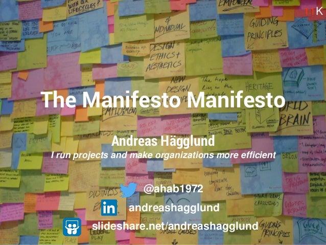 Andreas Hägglund I run projects and make organizations more efficient The Manifesto Manifesto 11K slideshare.net/andreasha...