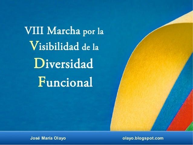 VIII Marcha por la  Visibilidad de la  Diversidad  Funcional  José María Olayo olayo.blogspot.com