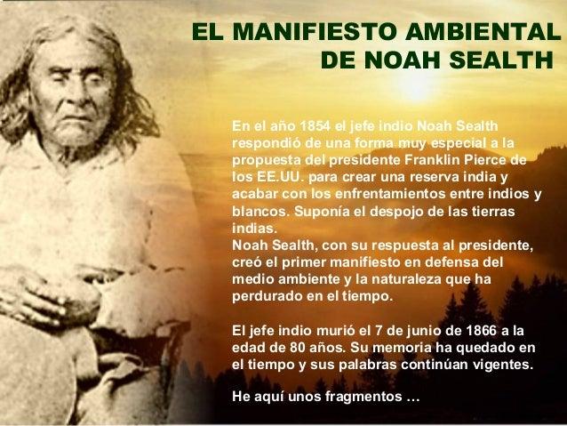 En el año 1854 el jefe indio Noah Sealth respondió de una forma muy especial a la propuesta del presidente Franklin Pierce...