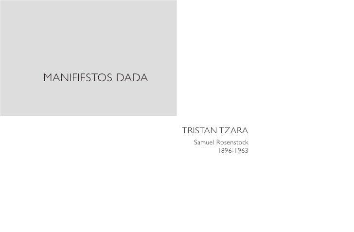 MANIFIESTOS DADA                   TRISTAN TZARA                     Samuel Rosenstock                            1896-1963