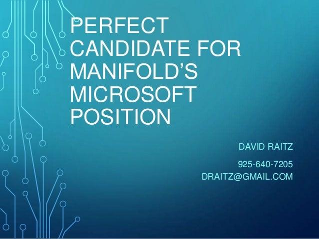 PERFECT CANDIDATE FOR MANIFOLD'S MICROSOFT POSITION DAVID RAITZ 925-640-7205 DRAITZ@GMAIL.COM