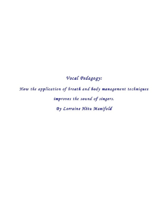 Vocal Pedagogy:Vocal Pedagogy:Vocal Pedagogy:Vocal Pedagogy:How the application of breath and body managementHow the appli...