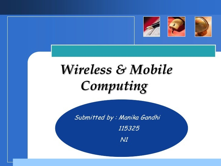 Wireless & Mobile  Computing  Submitted by : Manika Gandhi                115325            Company               N1      ...