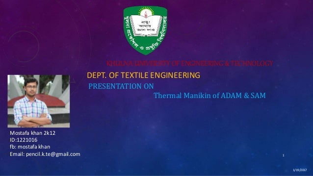 KHULNA UNIVERSITY OF ENGINEERING & TECHNOLOGY 1/19/2017 1 DEPT. OF TEXTILE ENGINEERING PRESENTATION ON Thermal Manikin of ...