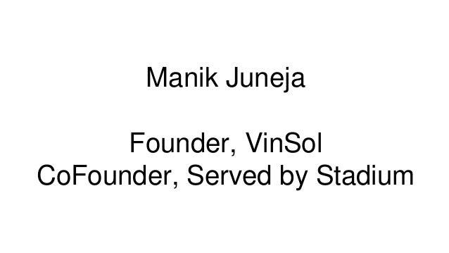 Manik Juneja Founder, VinSol CoFounder, Served by Stadium