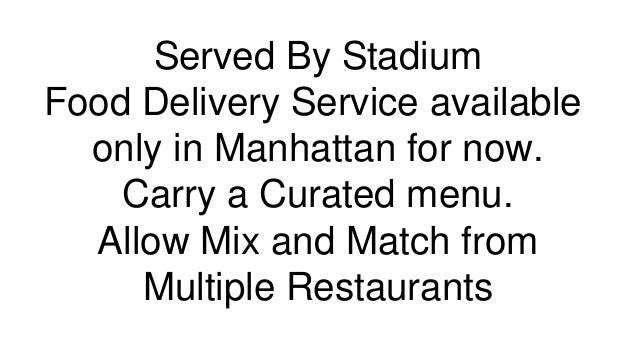 Served By Stadium Food Delivery Service available only in Manhattan for now. Carry a Curated menu. Allow Mix and Match fro...