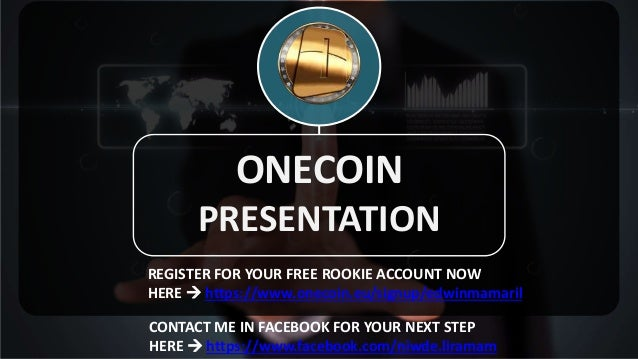 ONECOIN PRESENTATION REGISTER FOR YOUR FREE ROOKIE ACCOUNT NOW HERE  https://www.onecoin.eu/signup/edwinmamaril CONTACT M...