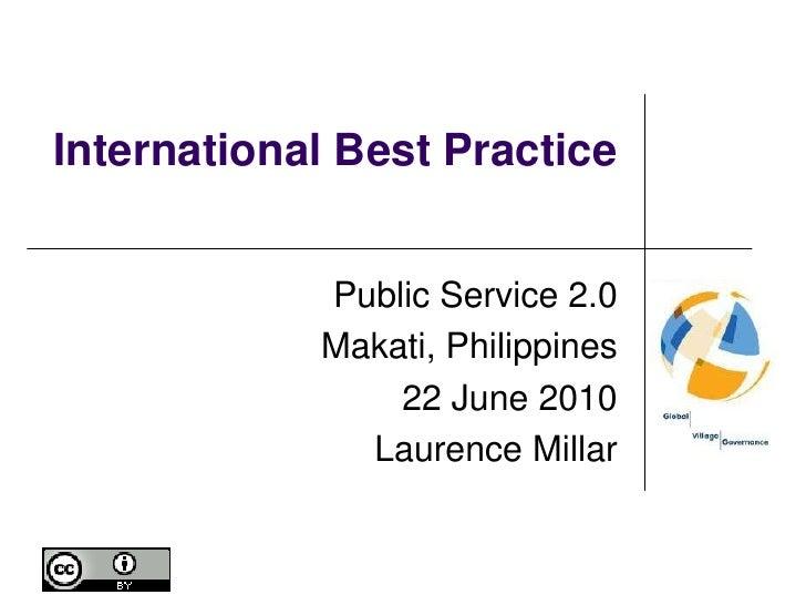International Best Practice<br />Public Service 2.0<br />Makati, Philippines<br />22 June 2010<br />Laurence Millar<br />