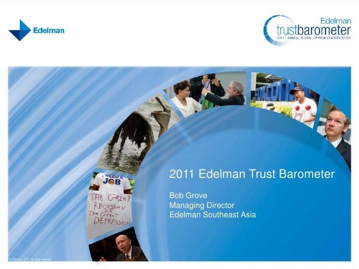 2011 Edelman Trust Barometer<br />Bob Grove<br />Managing Director<br />Edelman Southeast Asia<br />