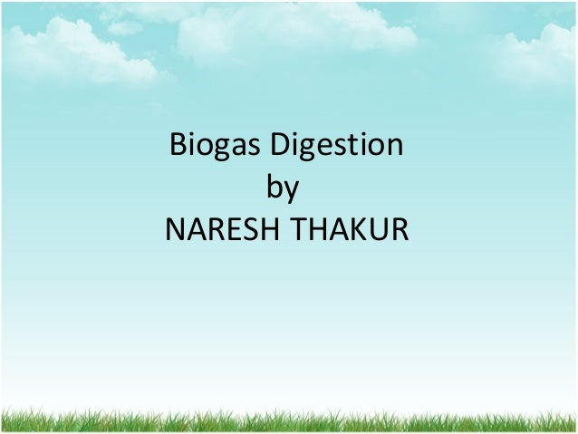 Biogas Digestion by NARESH THAKUR