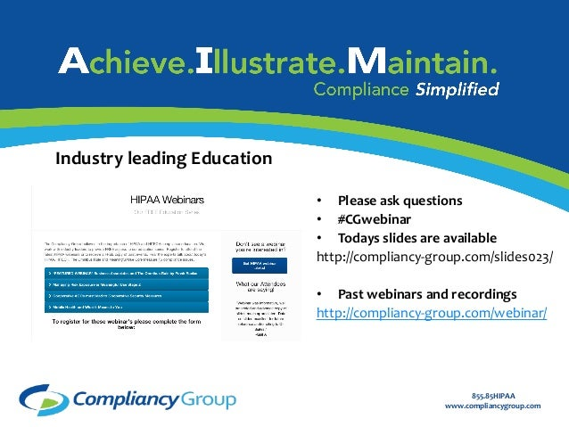 855.85HIPAA   www.compliancygroup.com   Industry  leading  Education   • Please  ask  questions   • #CGw...