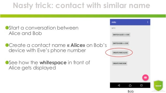 Nasty trick: contact with similar name Start a conversation between Alice and Bob Create a contact name « Alice» on Bob's ...