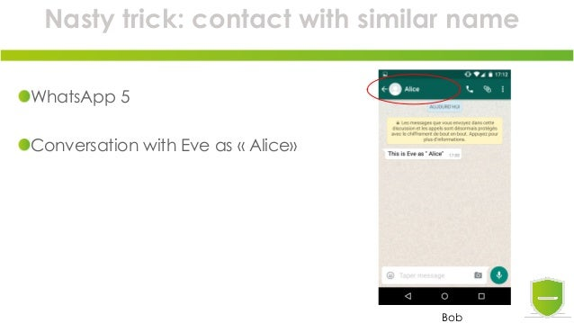 Nasty trick: contact with similar name WhatsApp 5 Conversation with Eve as « Alice» Bob