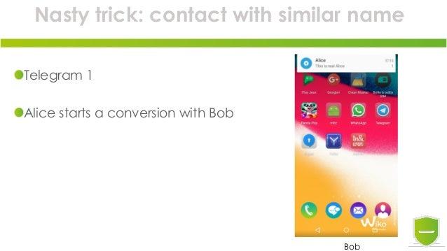 Nasty trick: contact with similar name Telegram 1 Alice starts a conversion with Bob Bob
