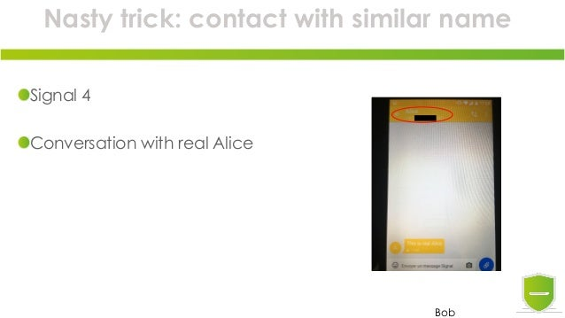 Nasty trick: contact with similar name Signal 4 Conversation with real Alice Bob