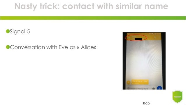 Nasty trick: contact with similar name Signal 5 Conversation with Eve as « Alice» Bob