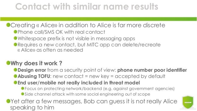 Contact with similar name results Creating « Alice» in addition to Alice is far more discrete Phone call/SMS OK with real ...