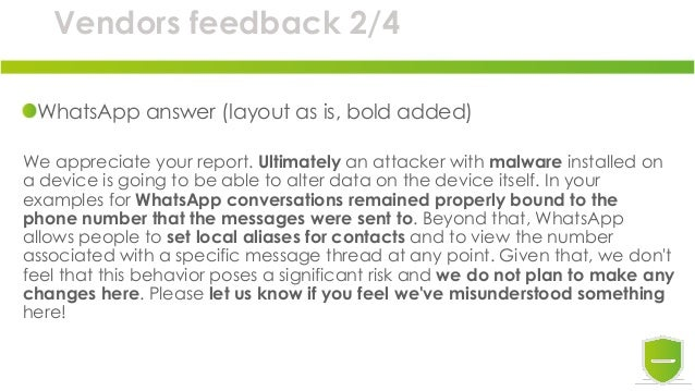 Vendors feedback 2/4 WhatsApp answer (layout as is, bold added) We appreciate your report. Ultimately an attacker with mal...