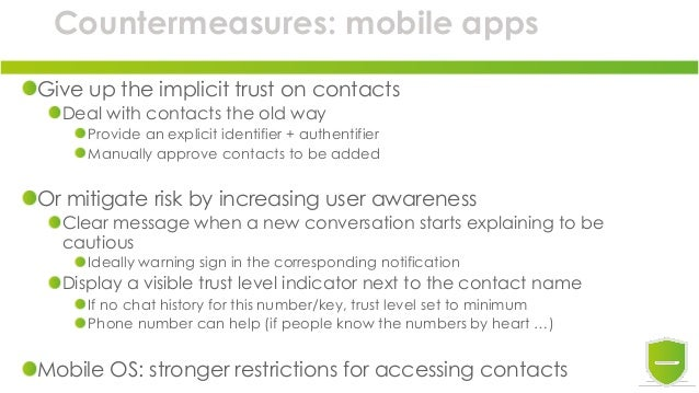Countermeasures: mobile apps Give up the implicit trust on contacts Deal with contacts the old way Provide an explicit ide...