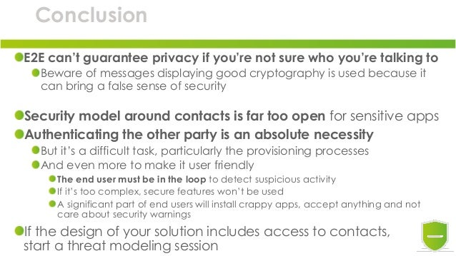 Conclusion E2E can't guarantee privacy if you're not sure who you're talking to Beware of messages displaying good cryptog...