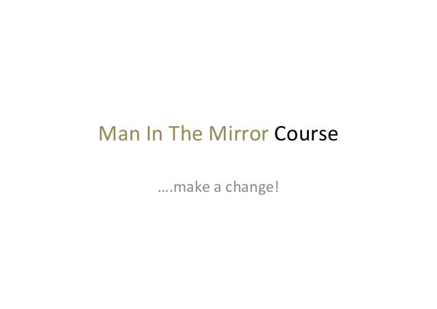 Man$In$The$Mirror$Course$….make$a$change!$
