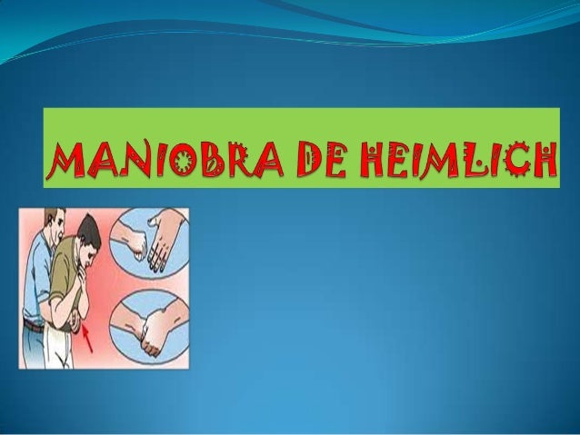 QUE ES MANIOBRA DE HEIMLICH?  La Maniobra de Heimlich, llamada Compresión abdominal es un procedimiento de primeros auxil...