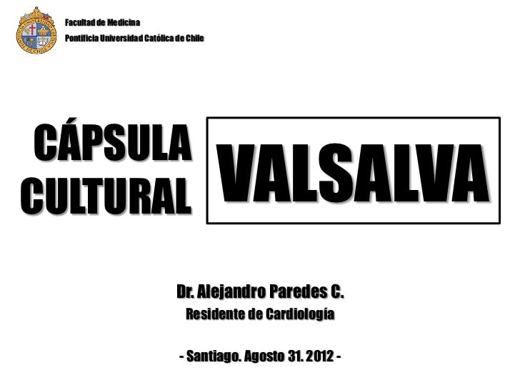 Facultad de Medicina  Pontificia Universidad Católica de Chile CÁPSULACULTURAL                                     VALSALV...