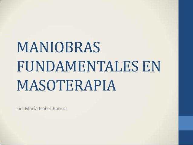 MANIOBRASFUNDAMENTALES ENMASOTERAPIALic. María Isabel Ramos