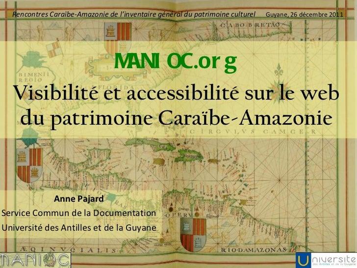 MANIOC . org Visibilité et accessibilité sur le web du patrimoine Caraïbe-Amazonie <ul><li>Anne Pajard </li></ul><ul><li>S...