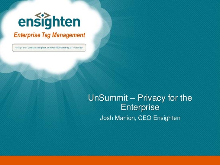 Enterprise Tag Management                            UnSummit – Privacy for the                                  Enterpris...