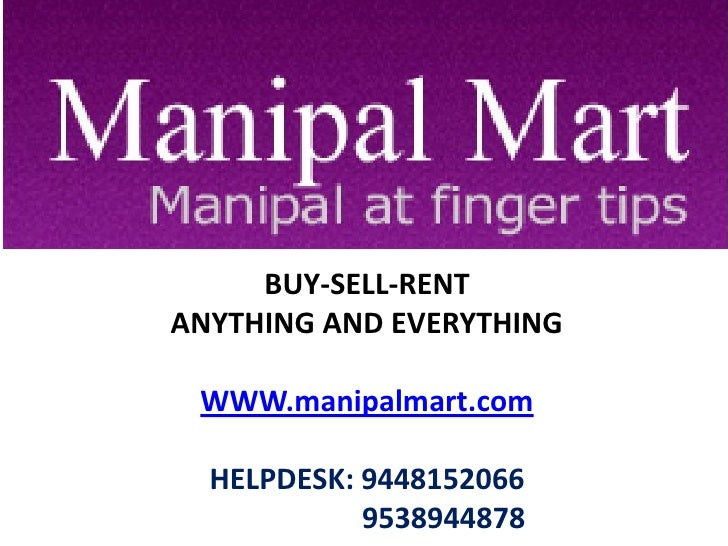 BUY-SELL-RENT ANYTHING AND EVERYTHING   WWW.manipalmart.com    HELPDESK: 9448152066             9538944878