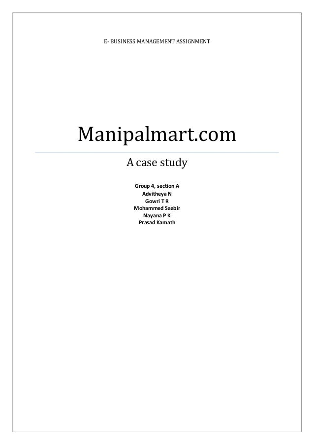 E- BUSINESS MANAGEMENT ASSIGNMENTManipalmart.com        A case study           Group 4, section A             Advitheya N ...