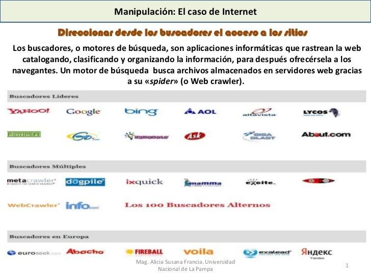 Manipulación: El caso de Internet           Direccionar desde los buscadores el acceso a los sitiosLos buscadores, o motor...
