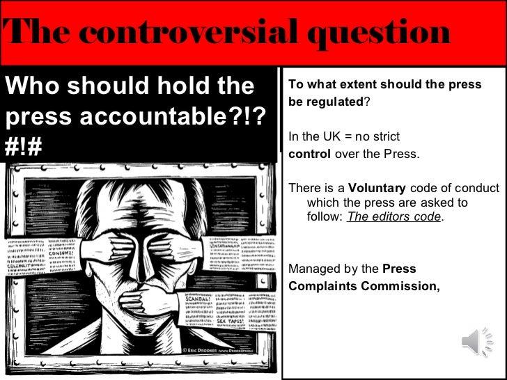 The controversial question <ul><li>To what extent should the press </li></ul><ul><li>be regulated ?  </li></ul><ul><li>In ...