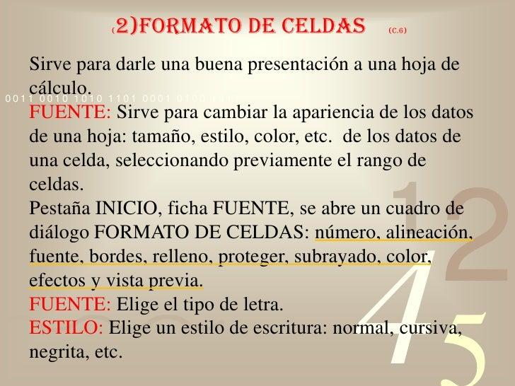 (2)FORMATO DE CELDAS    (c.6)<br />Sirve para darle una buena presentación a una hoja de cálculo.<br />FUENTE: Sirve para ...