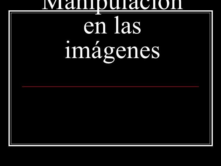 Manipulación en las imágenes