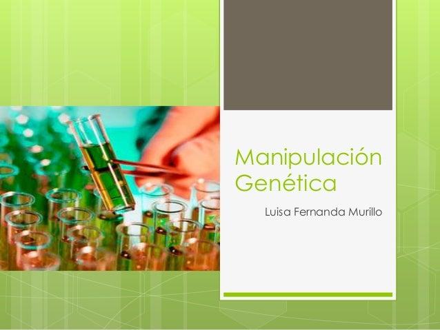 ManipulaciónGenéticaLuisa Fernanda Murillo