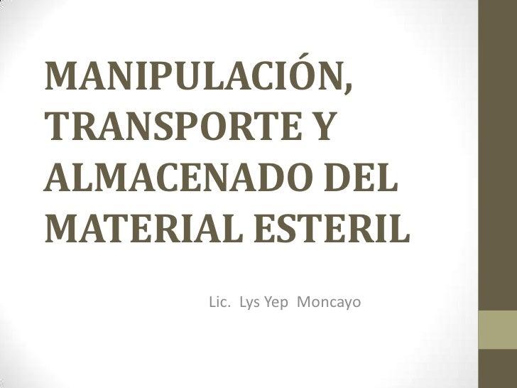 MANIPULACIÓN,TRANSPORTE YALMACENADO DELMATERIAL ESTERIL       Lic. Lys Yep Moncayo
