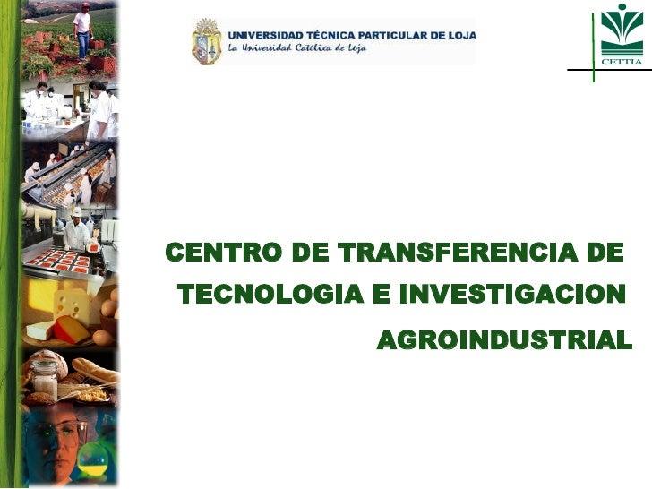 CENTRO DE TRANSFERENCIA DE  TECNOLOGIA E INVESTIGACION   AGROINDUSTRIAL