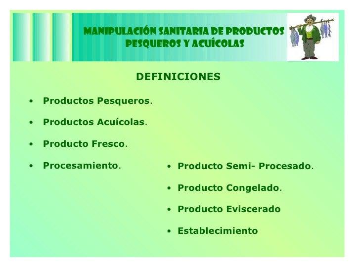 Manipulación Sanitaria de Productos  Pesqueros y Acuícolas <ul><li>Productos Pesqueros .  </li></ul><ul><li>Productos Acuí...