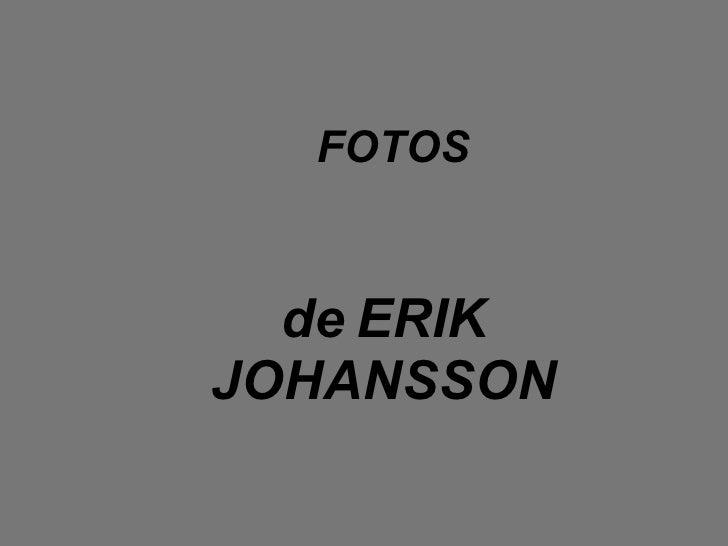 FOTOS de   ERIK JOHANSSON