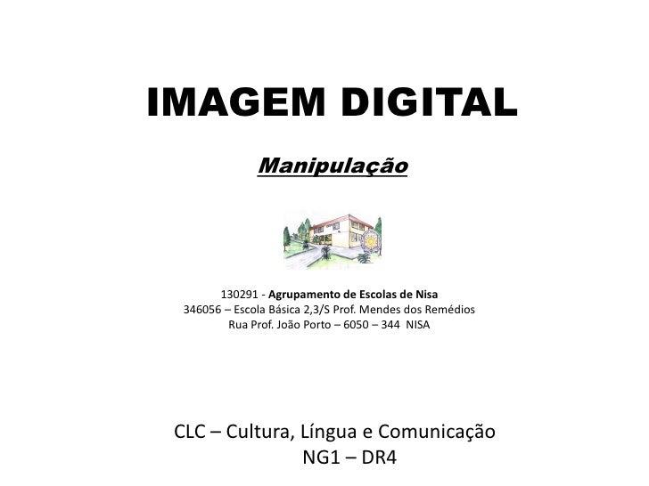 IMAGEM DIGITAL                Manipulação             130291 - Agrupamento de Escolas de Nisa   346056 – Escola Básica 2,3...