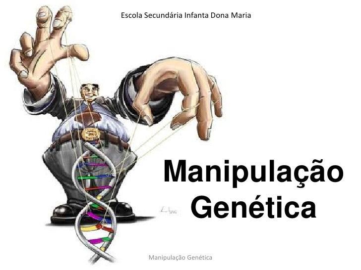 Manipulação Genética<br />Manipulação Genética<br />Escola Secundária Infanta Dona Maria<br />
