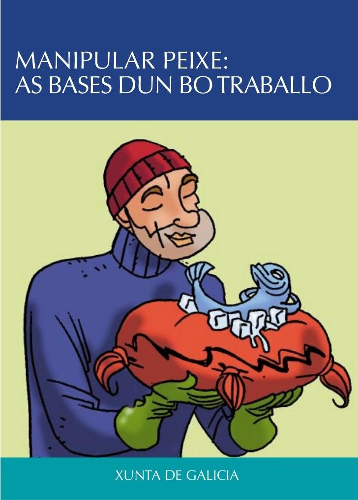 MANIPULAR PEIXE:AS BASES DUN BO TRABALLO       XUNTA DE GALICIA