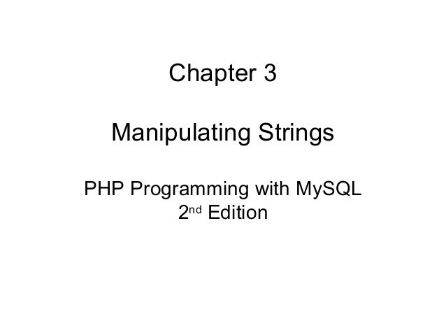 Chapter 3 Manipulating Strings PHP Programming with MySQL 2nd Edition