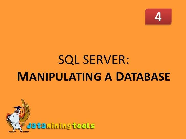 4<br />SQL SERVER: MANIPULATING A DATABASE<br />