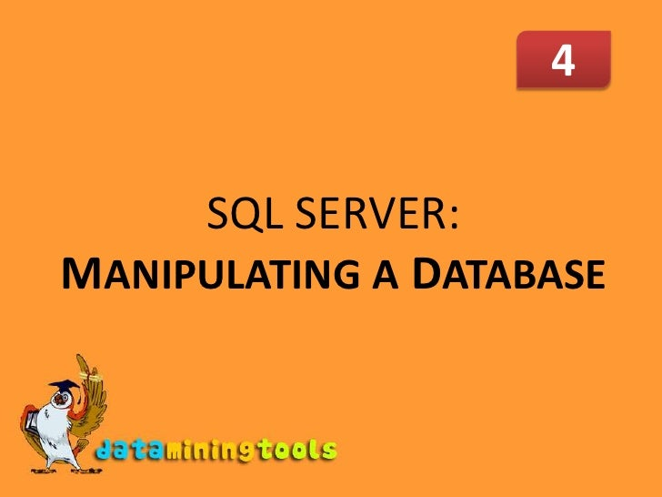 4<br />SQL SERVER: MANIPULATING A DATABASE<br />