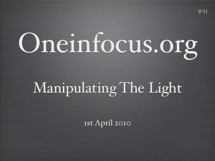 "B""H     Oneinfocus.org  Manipulating The Light          1st April 2010"