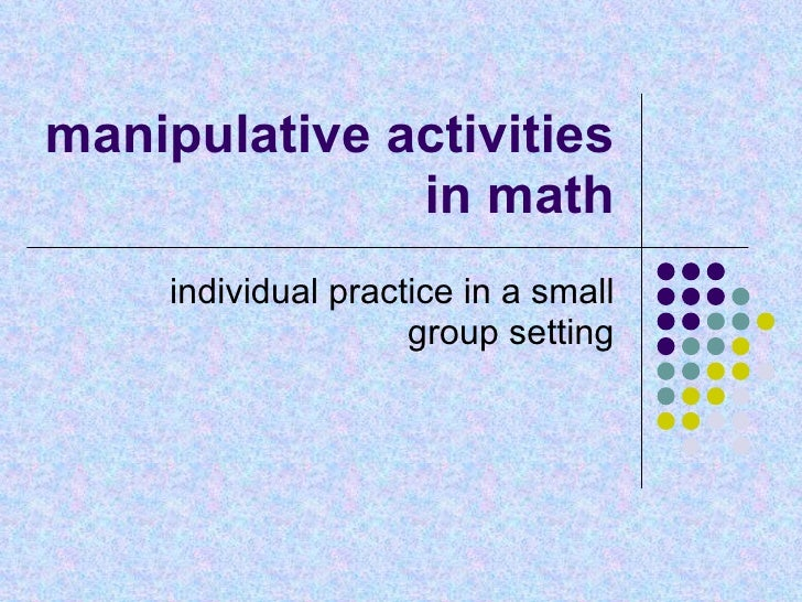 manipulative activities in math individual practice in a small group setting