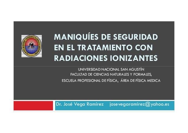 MANIQUÍES DE SEGURIDAD EN EL TRATAMIENTO CON RADIACIONES IONIZANTES UNIVERSIDAD NACIONAL SAN AGUSTÍN FACULTAD DE CIENCIAS ...